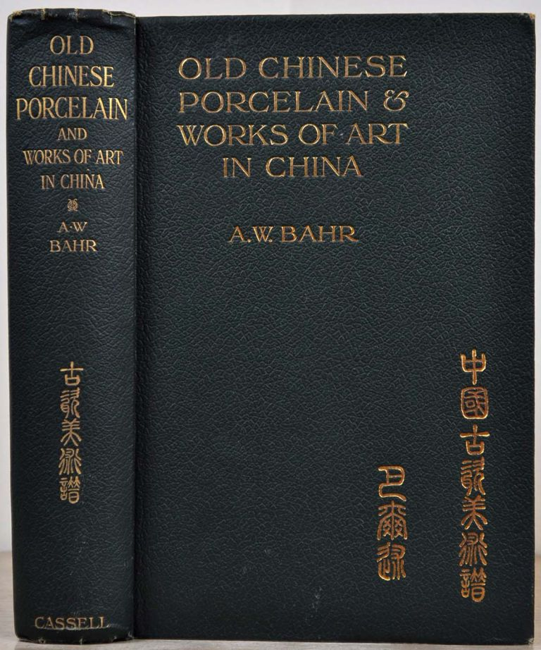 OLD CHINESE PORCELAIN AND WORKS OF ART IN CHINA. Being Description and Illustrations of Articles selected from an Exhibition held in Shanghai, November, 1908. Signed and Inscribed by A. W. Bahr. A. W. Bahr.