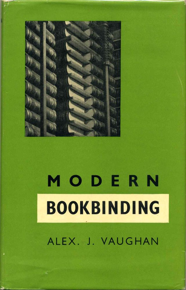 MODERN BOOKBINDING. A Treatise Covering both Letterpress and Stationery Branches of the Trade, with a Section on Finishing and Design. Alex J. Vaughan.