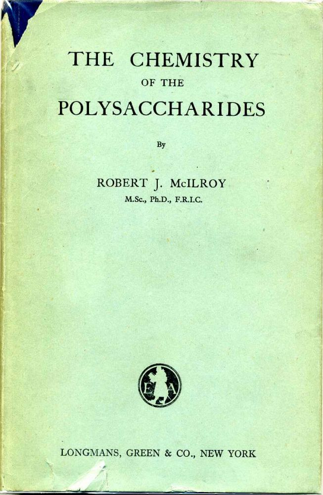 THE CHEMISTRY OF THE POLYSACCHARIDES. Robert J. McIlroy.