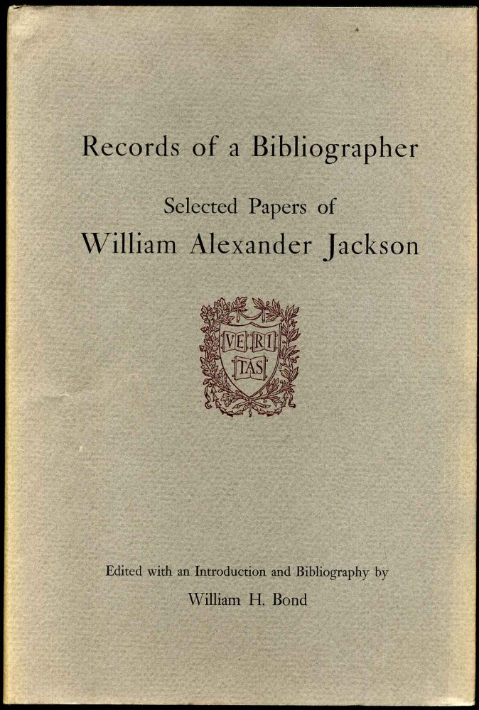 RECORDS OF A BIBLIOGRAPHER. Selected Papers of William Alexander Jackson. William H. Bond, William Alexander Jackson.