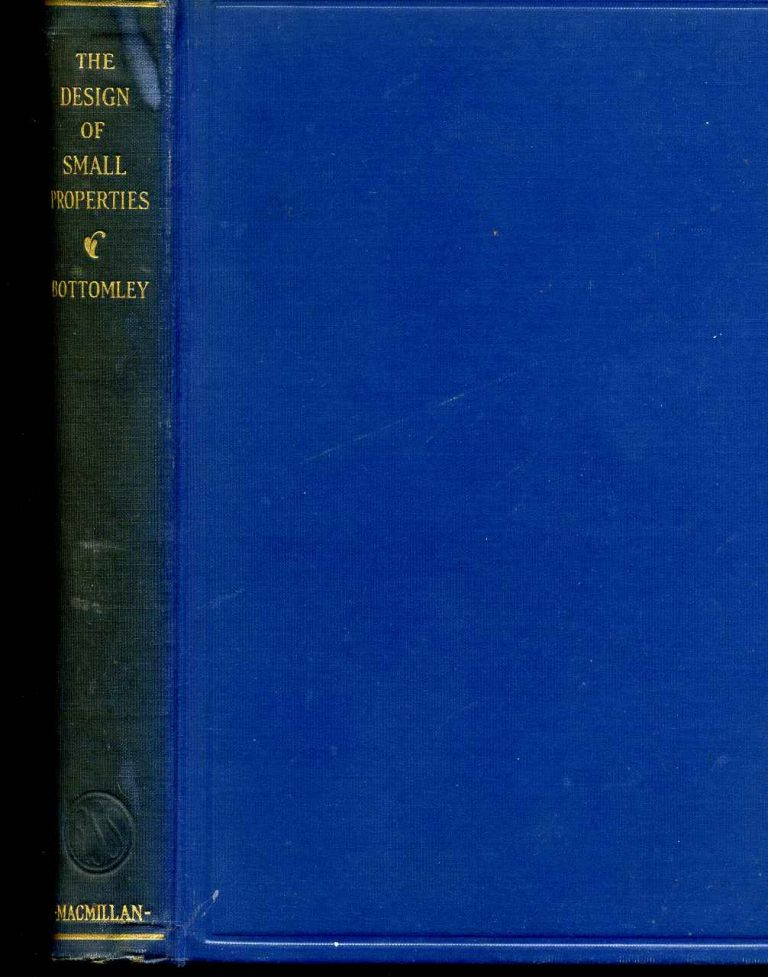 THE DESIGN OF SMALL PROPERTIES. A Book for the Home-Owner in City and Country. M. E. Bottomley.