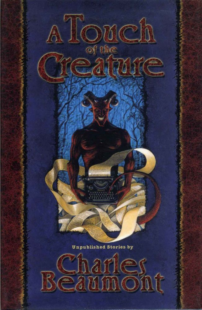 A Touch of the Creature: Unpublished Stories. Signed and limited edition. Charles Beaumont.