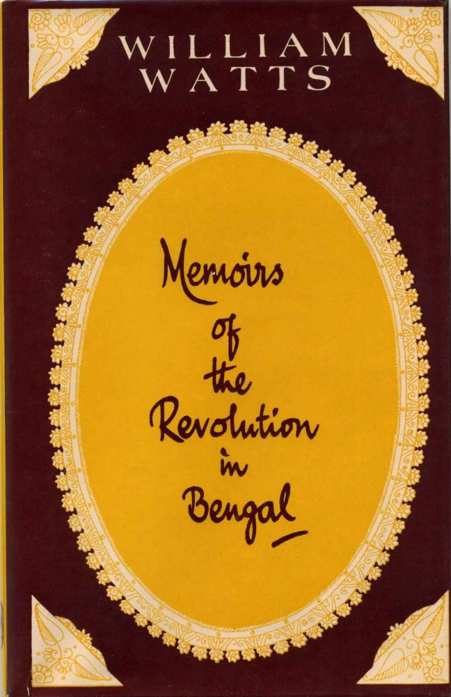 Memoirs of the Revolution in Bengal, Anno. Dom. 1757. William Watts.
