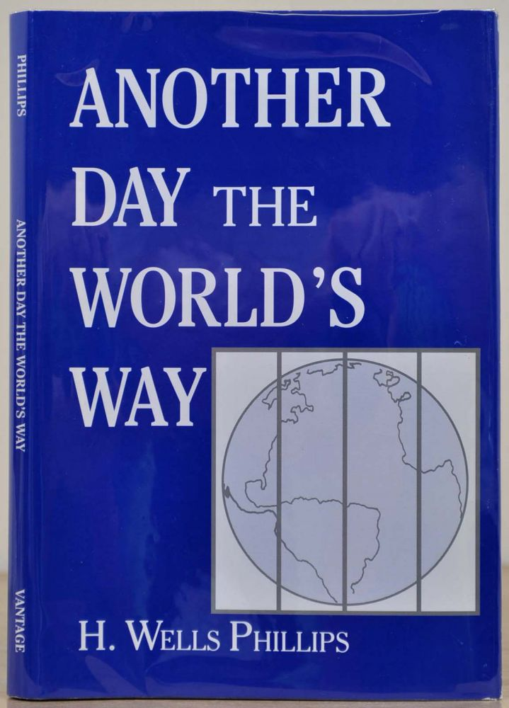 Another Day The World's Way. H. Wells Phillips.