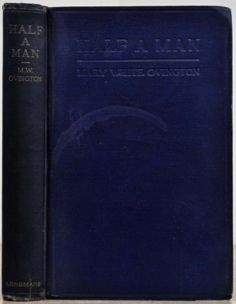 HALF A MAN. The Status of the Negro in New York. Mary White Ovington.