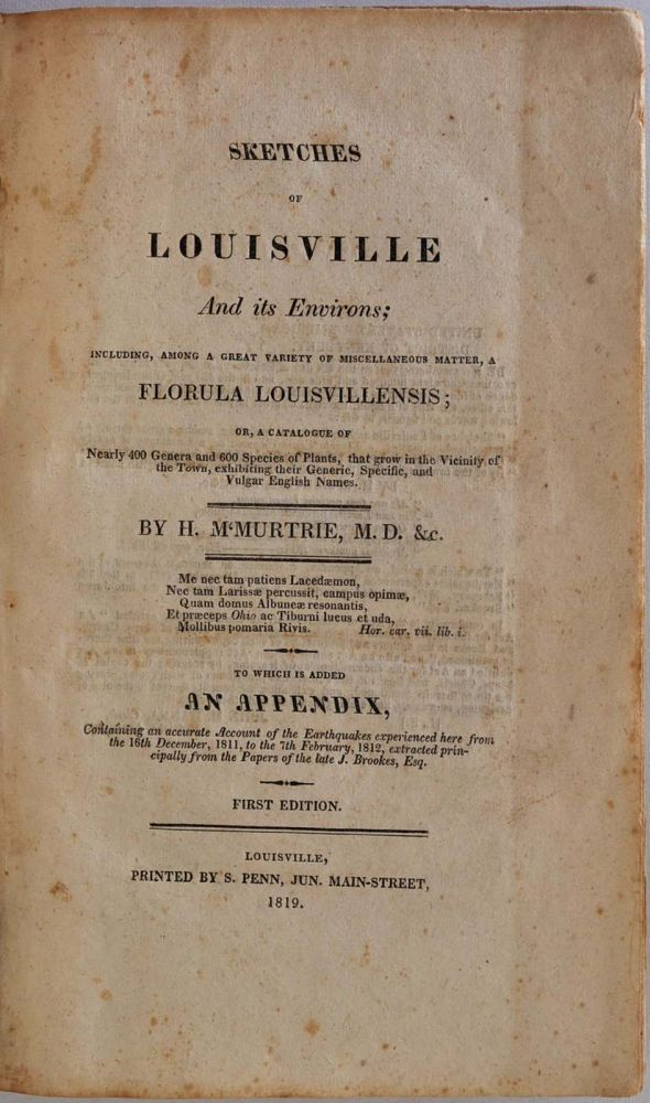 SKETCHES OF LOUISVILLE And its Environs; Including, among a Great Variety of Miscellaneous Matter, a Florula Louisvillensis; or, a Catalogue of Nearly 400 Genera and 600 Species of Plants, that Grow in the Vicinity of the Town. H. M'Murtrie, McMurtrie.