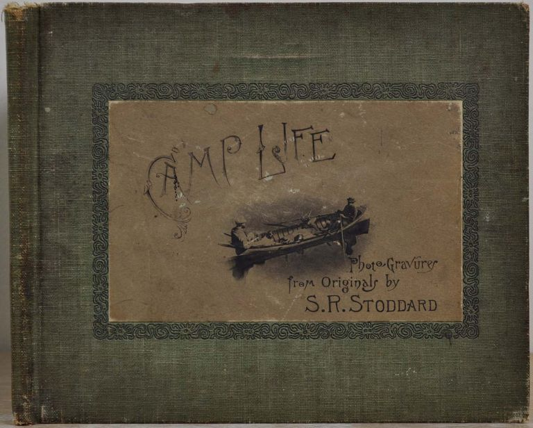 CAMP LIFE Twelve Photogravures from Original Photographs by S. R. Stoddard. S. R. Stoddard.