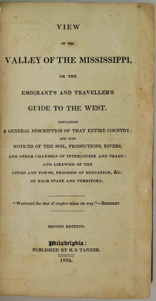 VIEW OF THE VALLEY OF THE MISSISSIPPI, or the Emigrant's and Travellers Guide to the West. Containing A General Description of that Entire Country; and also Notices of the Soil, Productions, Rivers, and other Channels of Intercourse and Trade. Henry Schenck Tanner, Robert Baird, Richard Bache, Robert Bache.