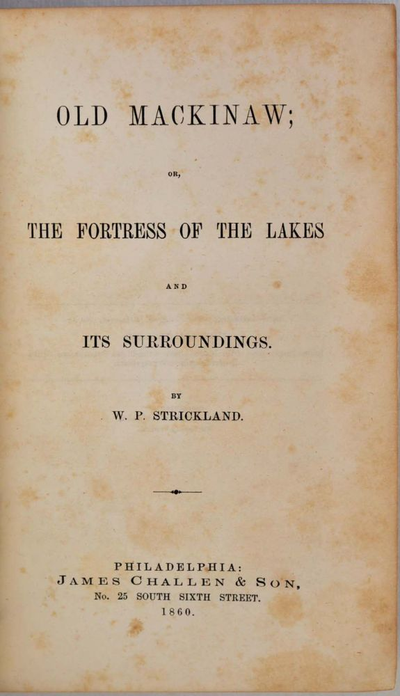 OLD MACKINAW; or, the Fortress of the Lakes and Its Surroundings. W. P. Strickland.