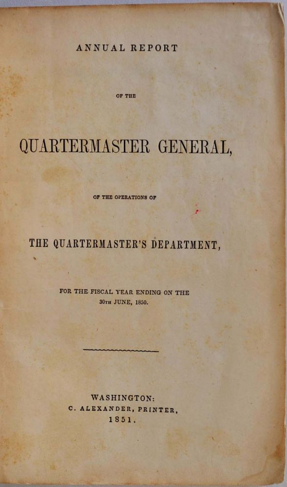 ANNUAL REPORT OF THE QUARTERMASTER GENERAL, of the Operations of the Quartermaster's Department for the Fiscal Year ending on the 30th June, 1850. The March of the Regiment of Mounted Riflemen to Oregon in 1849. Signed and inscribed by Major General Jesup. Osborne Cross, Thomas S. Jesup.