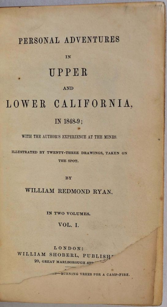 PERSONAL ADVENTURES IN UPPER AND LOWER CALIFORNIA, in 1848-49; with the Author's Experience at the Mines. Illustrated by Twenty-three Drawings, Taken on the Spot. Two volume set. William R. Ryan.