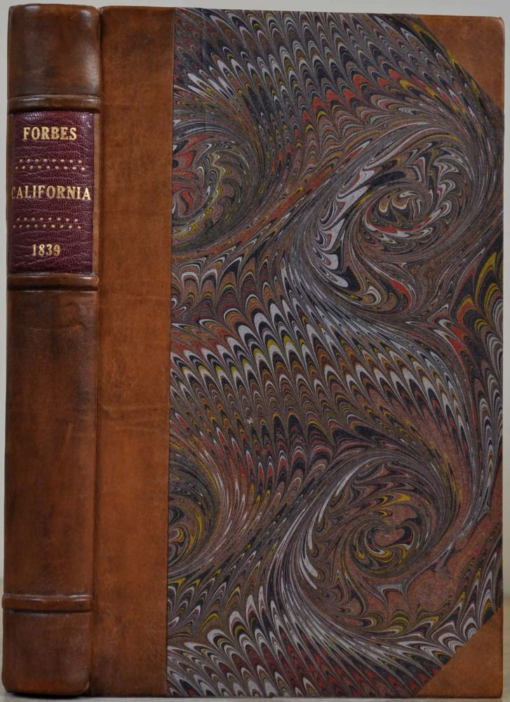 CALIFORNIA: A History of Upper and Lower California from their First Discovery to the Present Time, Comprising An Account of the Climate, Soil, Natural Productions, Agriculture, Commerce, &c. A Full View of the Missionary Establishments and Condition. Alexander Forbes.