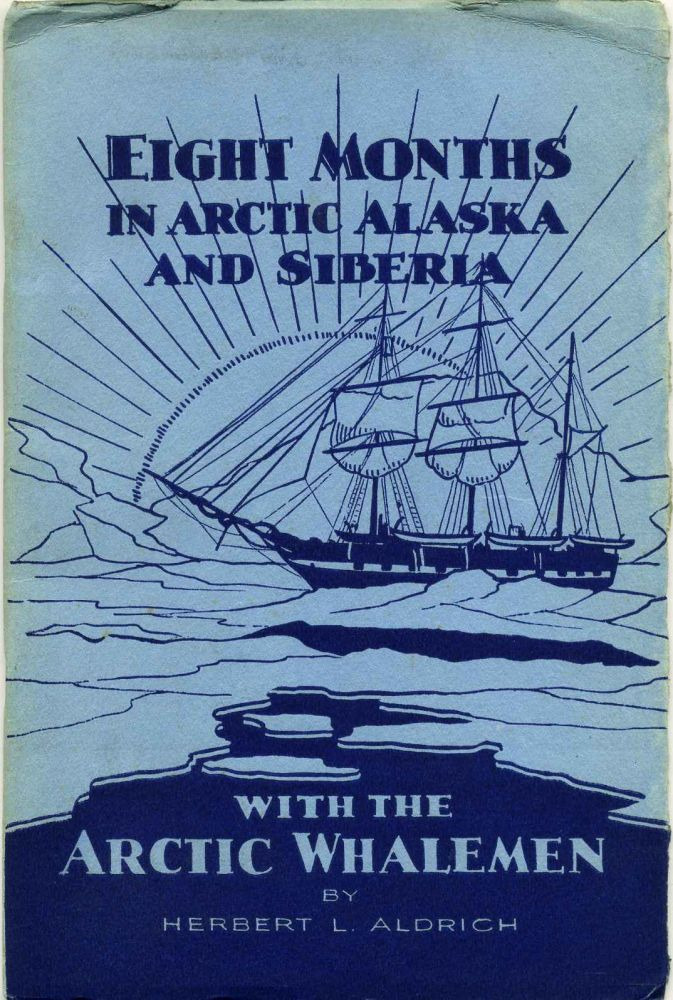 ARCTIC ALASKA AND SIBERIA or Eight Months with the Arctic Whalemen. Includes four vintage photographs of whaling operations. Herbert L. Aldrich.
