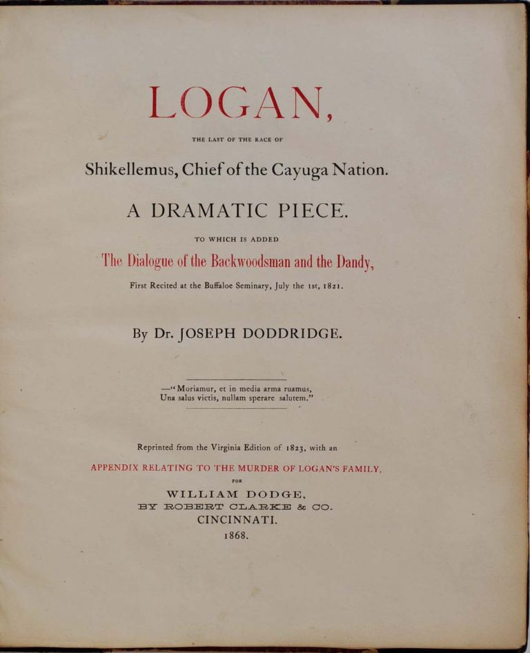 LOGAN, THE LAST OF THE RACE OF SHIKELLEMUS, CHIEF OF THE CAYUGA NATION. A Dramatic Piece. To which is added The Dialogue of th eBackwoodsman and the Dandy, First Recited at the Buffaloe Seminary, July the 1st, 1821. Joseph Doddridge.