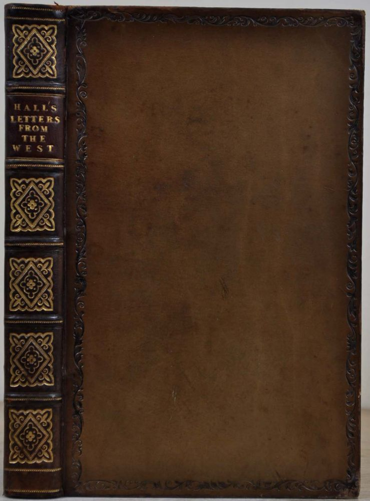 LETTERS FROM THE WEST; Containing Sketches of Scenery, Manners, and Customs; and Anecdotes Connected with the First Settlements of the Western Sections of the United States. James Hall.