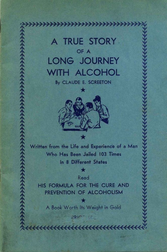 A TRUE STORY OF A LONG JOURNEY WITH ALCOHOL. Claude E. Screeton.