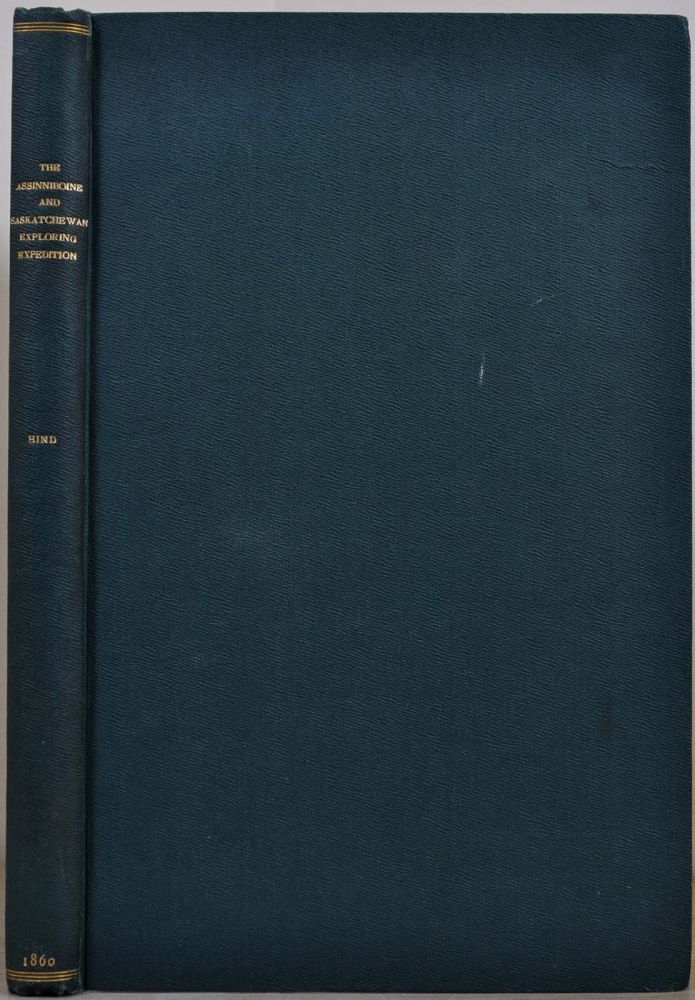 BRITISH NORTH AMERICA. Reports of Progress; Together with a Preliminary and General Report on the Assiniboine and Saskatchewan Exploring Expedition, Made Under Instructions from the Provincial Secretary, Canada. Presented to both Houses of Parliament. Henry Youle Hind.