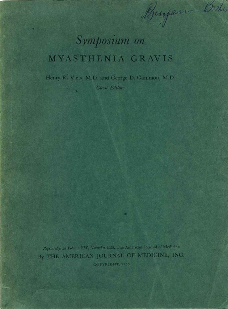 SYMPOSIUM ON MYASTHENIA GRAVIS. Papers Read at the First International Conference on Myasthenia Gravis at Philadelphia, PA, on December 8-9, 1954 under the Auspices of The Myasthenia Gravis Foundation, Inc., New York. Henry R. Viets, George D. Gammon.
