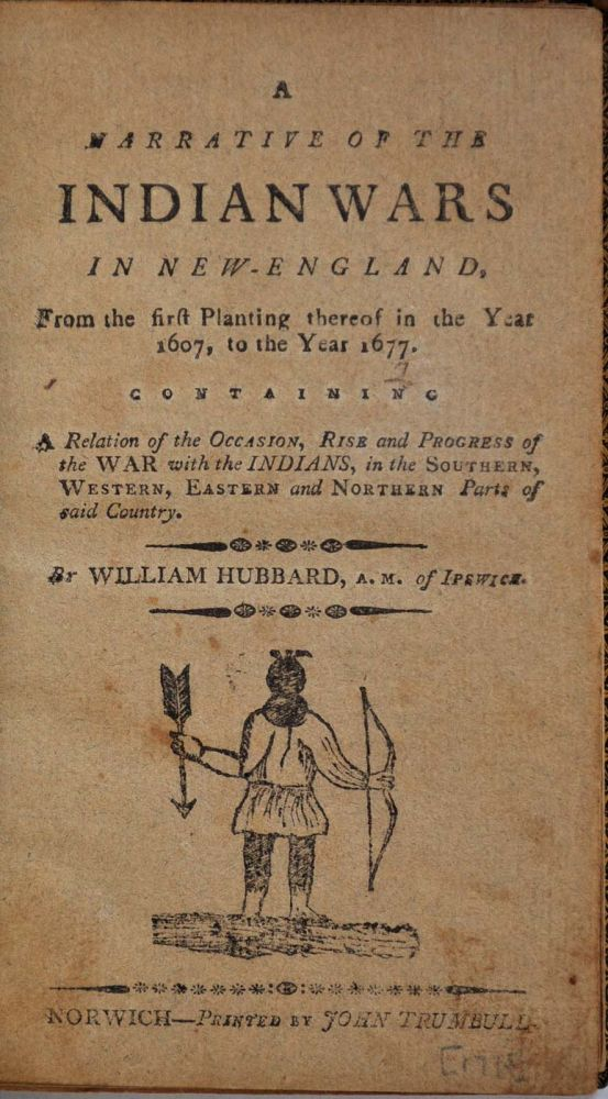 A NARRATIVE OF THE INDIAN WARS IN NEW ENGLAND, from the First Planting thereof in the Year 1607, to the year 1677: Containing a Relation of the Occasion, Rise, and Progress of the War with the Indians, in the Southern, Western and Eastern and Northern. William Hubbard.