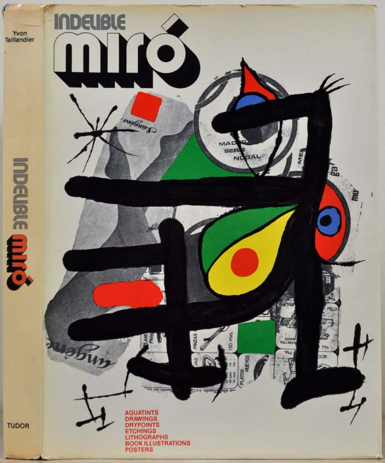 INDELIBLE MIRO. Aquatints, Drawings, Drypoints, Etchings, Lithographs, Book Illustrations, Posters. Complete wtih 3 original lithographs. Yvon Taillandier, Joan Miro.