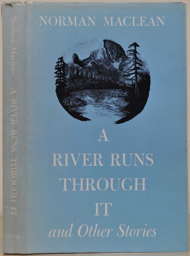 A RIVER RUNS THROUGH IT. Signed and inscribed, and with a handwritten letter signed by Norman Maclean. Norman Maclean.