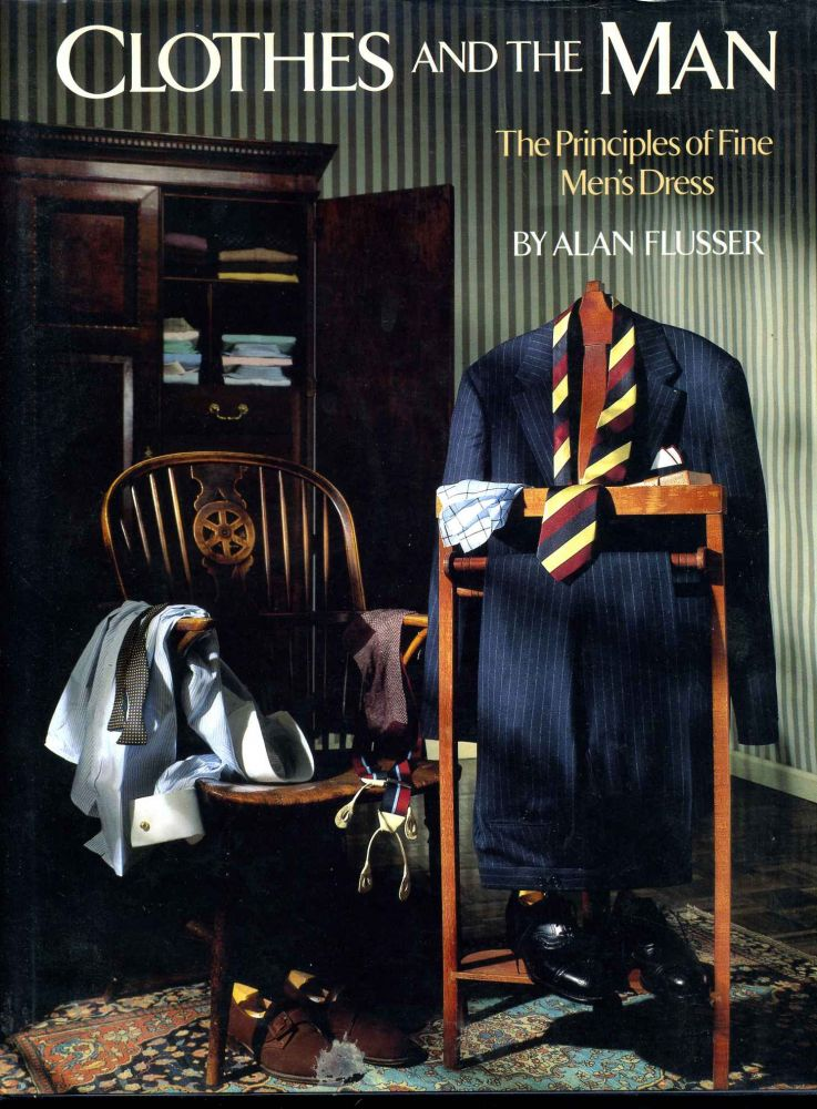 CLOTHES AND THE MAN. The Principles of Fine Men's Dress. Alan Flusser.
