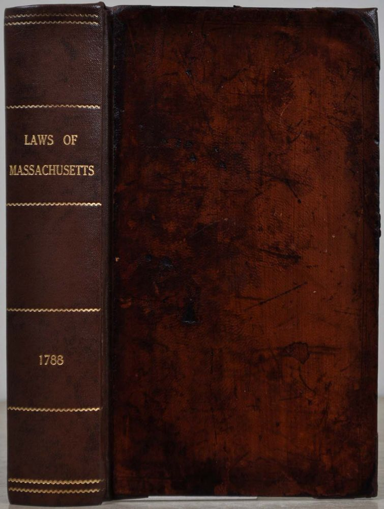THE PERPETUAL LAWS OF THE COMMONWEALTH OF MASSACHUSETTS, from the Establishment of its Constitution to the First Session of the General Court, A.D. 1788. Compiled, Arranged, and Printed to the Wishes of Many Respectable Law Characters, and the Approbation of the Honourable Judges of the Supreme Judicial Court. Carefully Compared to the Original Acts. Commonwealth of Massachusetts, Isaiah Thomas.