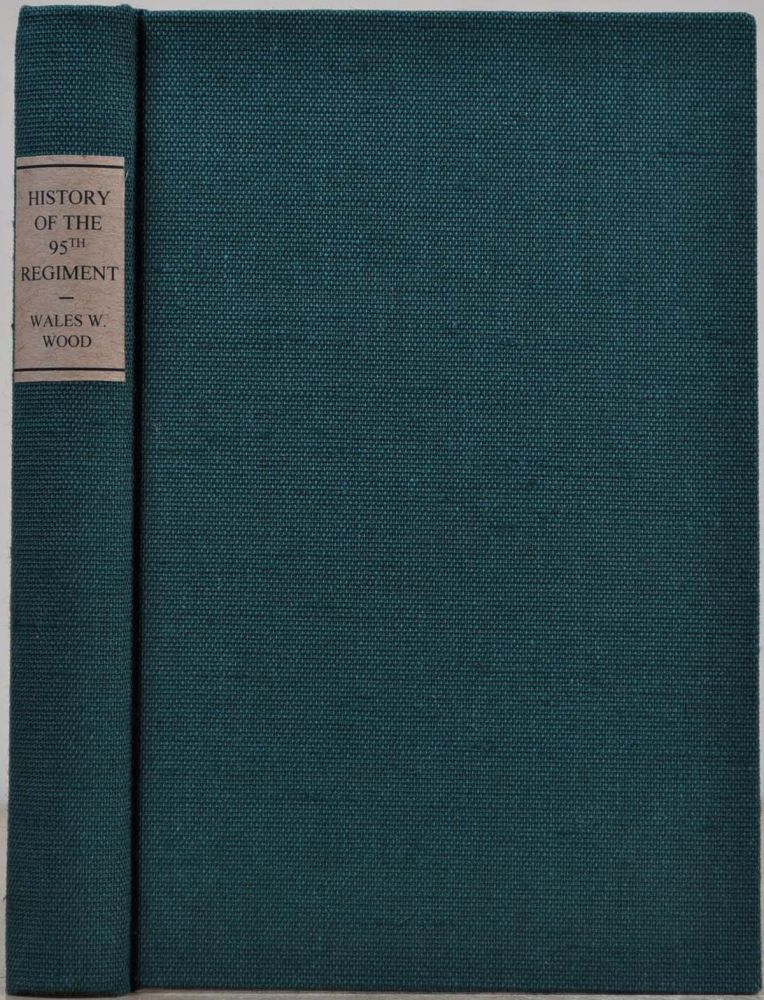 HISTORY OF THE NINETY-FIFTH REGIMENT ILLINOIS INFANTRY VOLUNTEERS, From Its Organization In the Fall of 1862, Until Its Final Discharge from the United Service, in 1865. Wales W. Wood.