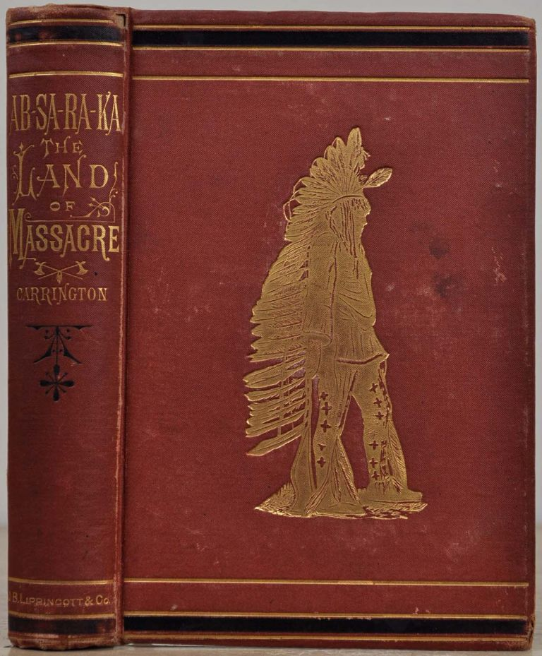 AB-SA-RA-KA HOME OF THE CROWS: Being the Experience of an Officer's Wife on the Plains. With An Outline of Indian Operations and Conferences from 1865 to 1878. Helen B. Carrington.