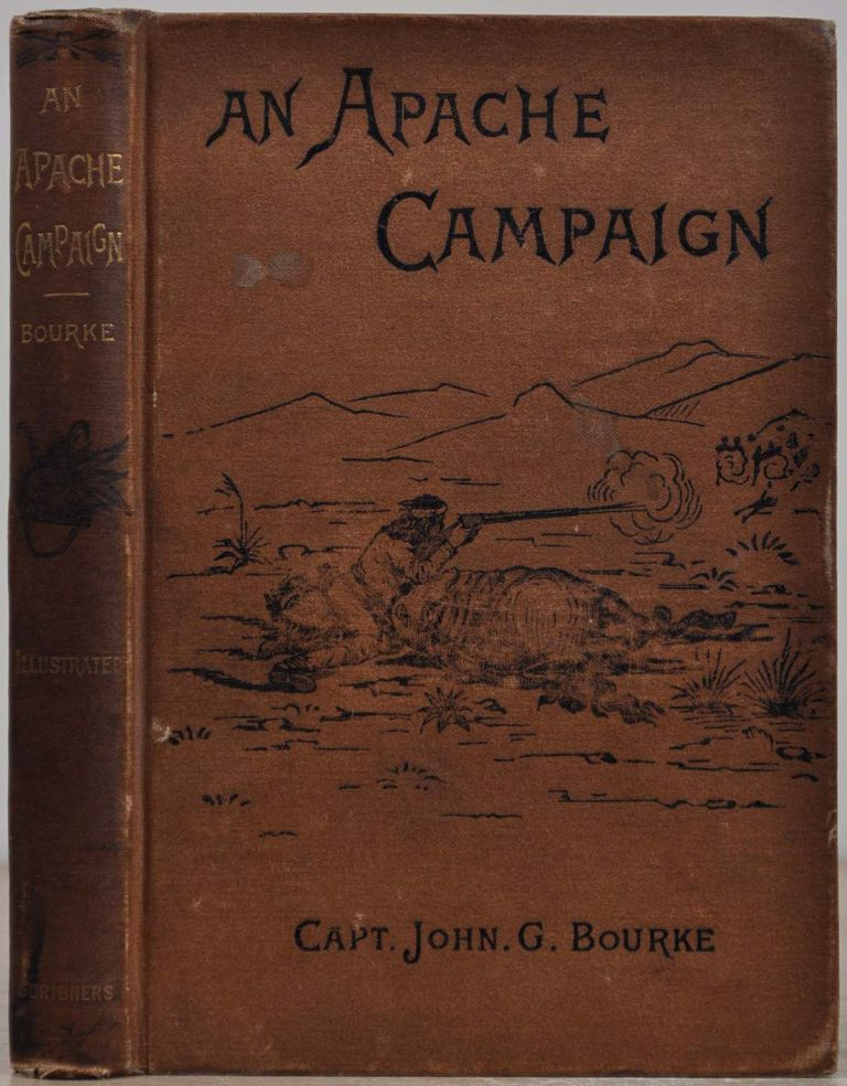 AN APACHE CAMPAIGN IN THE SIERRA MADRE. An Account of the Expedition in Pursuit of the Hostile Chiricahua Apaches In the Sping of 1883. John G. Bourke.
