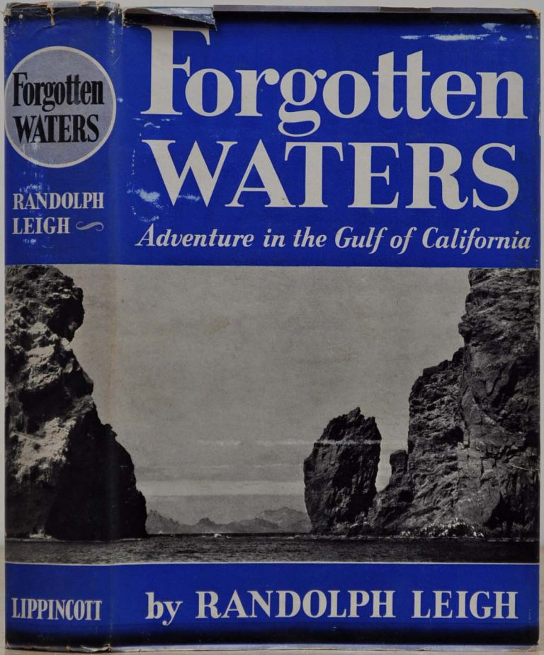 FORGOTTEN WATERS. Adventures in the Gulf of California. Randolph Leigh.