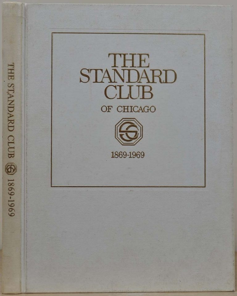 THE STANDARD CLUB'S FIRST HUNDRED YEARS 1869 - 1969. Irving C. Bilow.