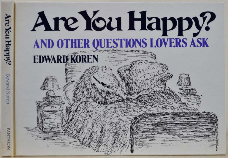 ARE YOU HAPPY? And Other Questions Lovers Ask. Signed and with a sketch by Edward Koren. Edward Koren.
