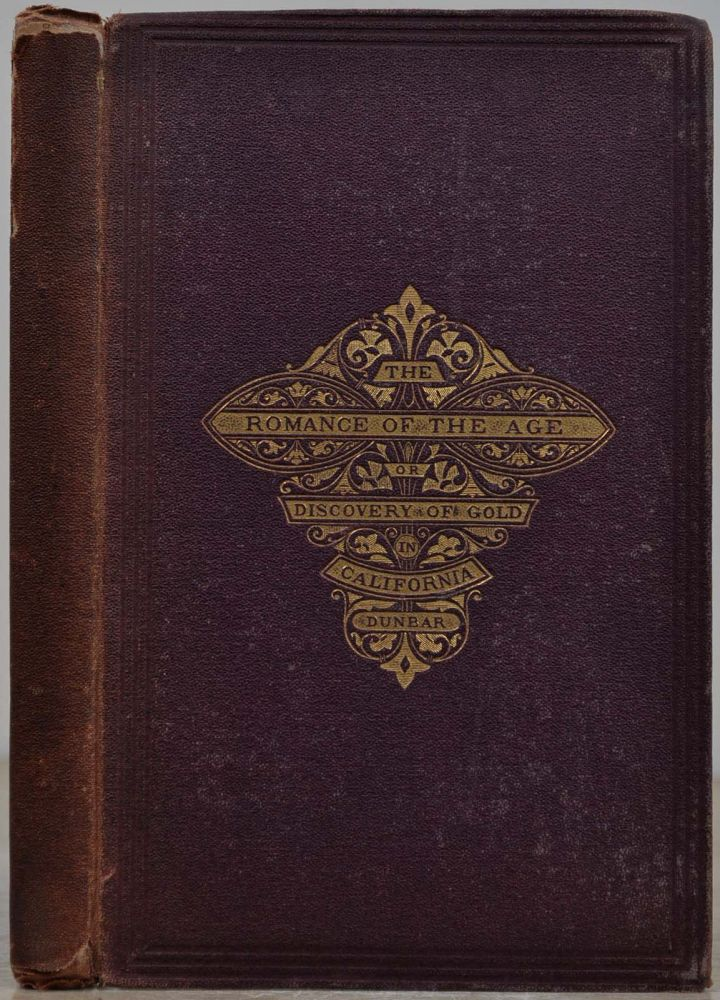 THE ROMANCE OF THE AGE; or, the Discovery of Gold In California. With a tipped-in note initialed by Gold Rush pioneer John A. Sutter. Edward E. Dunbar, John A. Sutter.