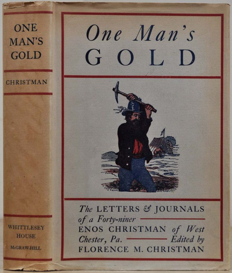 ONE MAN'S GOLD. The Letters & Journals of a Forty-Niner. Enos Christman, Florence Morrow Christman.