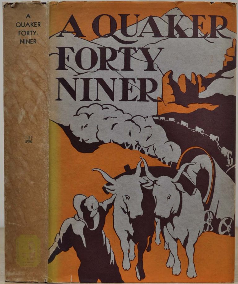A QUAKER FORTY-NINER. The Adventures of Charles Edward Pancoast on the American Frontier. Charles Edward Pancoast, Anna Paschall Hannum.