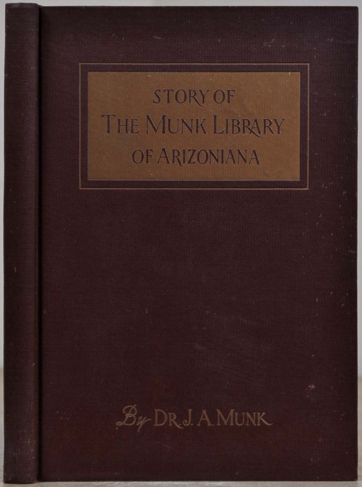 THE STORY OF THE MUNK LIBRARY OF ARIZONIANA. Signed by Joseph A. Munk. With a letter handwritten and signed by Joseph A. Munk. Joseph A. Munk.