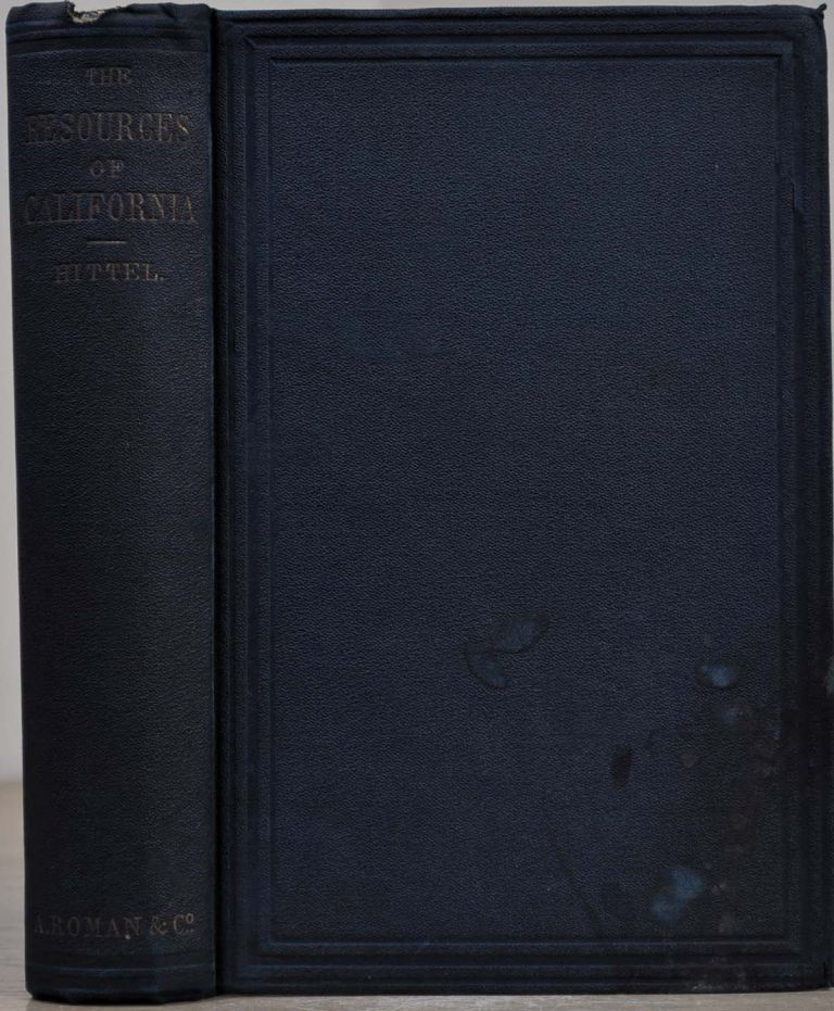 THE RESOURCES OF CALIFORNIA, Comprising the Society, Climate, Salubrity, Scenery, Commerce and Industry of the State. Second edition. John S. Hittell.