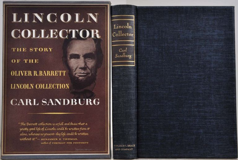 LINCOLN COLLECTOR. The Story of Oliver R. Barrett's Great Private Collection. Limited edition signed by Carl Sandburg. Carl Sandburg.