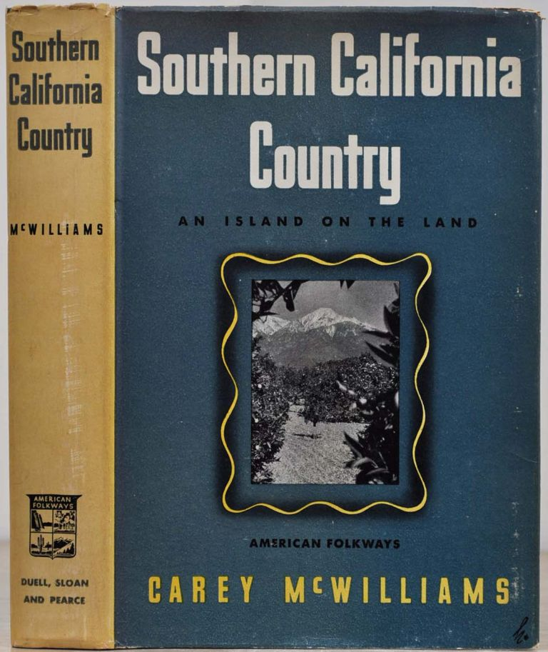 SOUTHERN CALIFORNIA COUNTRY. An Island on the Land. Carey McWilliams.