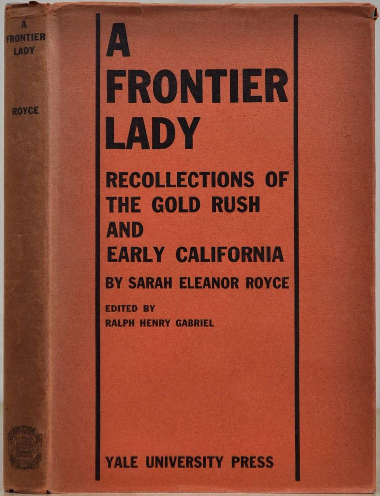A FRONTIER LADY. Recollections of the Gold Rush and Early California. Sarah Royce.