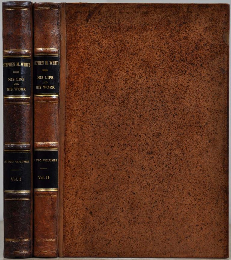 STEPHEN M. WHITE. Californian, Citizen, Lawyer, Senator. His Life and Work. A Character Sketch by Leroy E. Mosher. Together with His Principal Public Addresses, Compled by Robert Woodland Gates. In Two Volumes. Stephen M. White, Leroy E. Mosher, Robert Woodland Gates.
