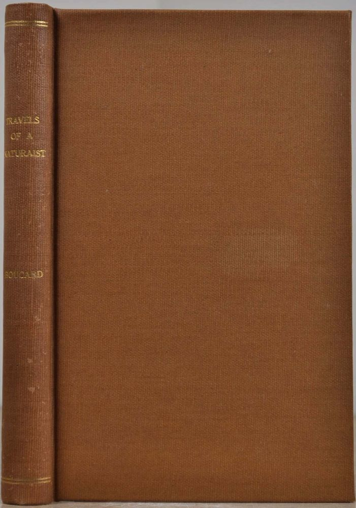 TRAVELS OF A NATURALIST. A Record of Adventures, Discoveries, History and Customs of Americans and Indians, Habits and Descriptions of Animals, Chiefly Made In North America, California, Mexico, Central America, Colombia, Chile, Etc, During the Last Forty-Two Years. Adolphe Boucard.