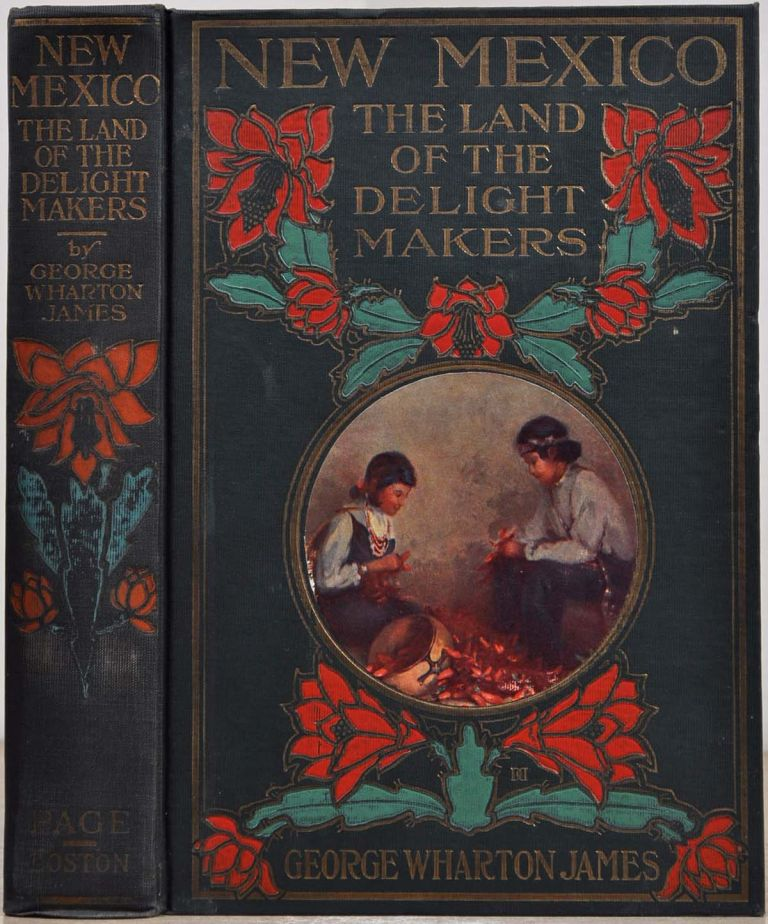 NEW MEXICO. THE LAND OF THE DELIGHT MAKERS. George Wharton James.