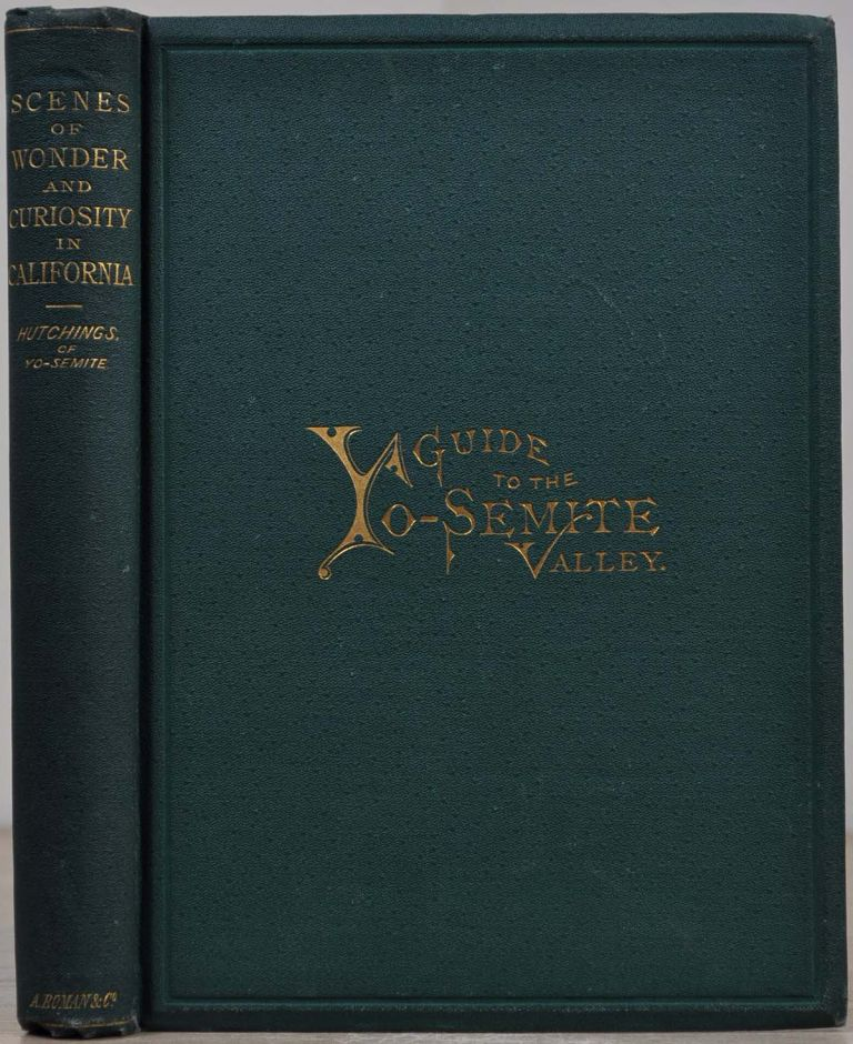 SCENES OF WONDER AND CURIOSITY IN CALIFORNIA. Illustrated with over One Hundred Engravings. A Tourist's Guide to the Yo-semite Valley. J. M. Hutchings.