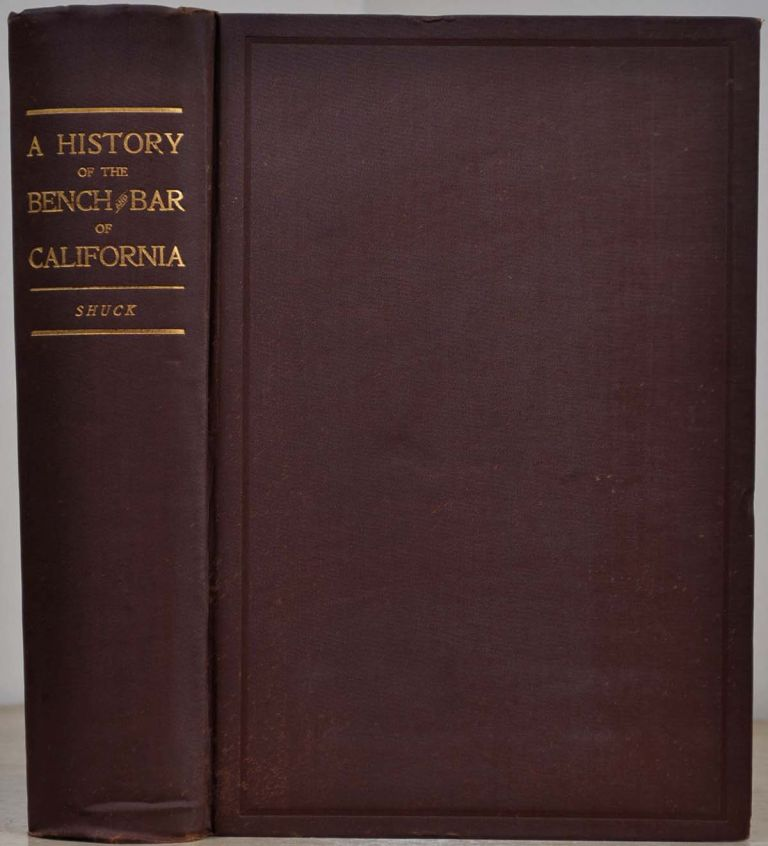 HISTORY OF THE BENCH AND BAR OF CALIFORNIA. Being Biographies of Many Remarkable Men, A Store of Humorous and Pathetic Recollections, Accounts of Important Legislation and Extraordinary Cases, Comprehending the Judicial History of the State. Oscar T. Shuck.