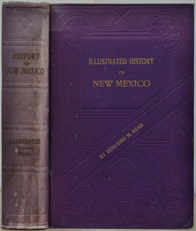 ILLUSTRATED HISTORY OF NEW MEXICO. Limited edition. Inscribed by the author. Benjamin M. Read.