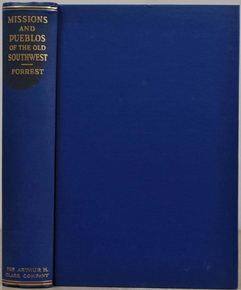 MISSIONS AND PUEBLOS OF THE OLD SOUTHWEST: Their Myths, Legends, Fiestas, and Ceremonies, with Some Accounts of the Indian Tribes and Their Dances; and of the Penitentes. Earle R. Forrest.