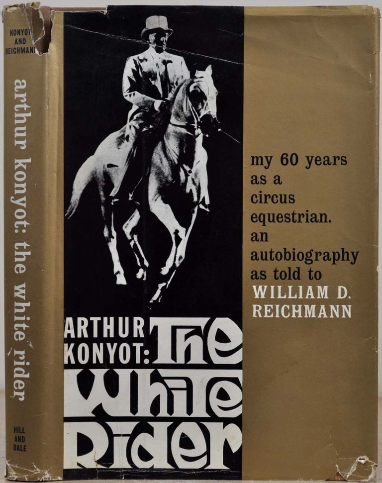 ARTHUR KONYOT: THE WHITE RIDER. My 60 Years as a Circus Equestrian as told to William D. Reichmann. Signed by William D. Reichmann. William D. Reichmann.