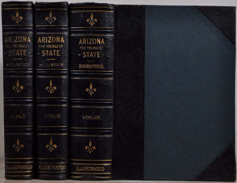 ARIZONA. Prehistoric, Aboriginal, Pioneer, Modern. The Nation's Youngest Commonwealth Within A Land of Ancient Culture. Three volume set. James H. McClintock.